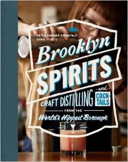 Brooklyn Spirits: Craft Cocktails and Stories from the World's Hippest Borough