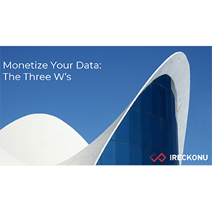 Monetize Your Data – the Three W's